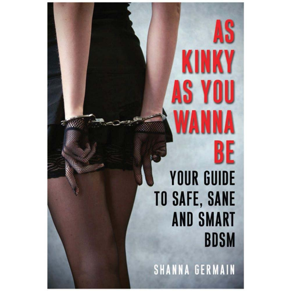 As Kinky As You Want to Be Guide to Safe Sane and Smart Bdsm - View #1