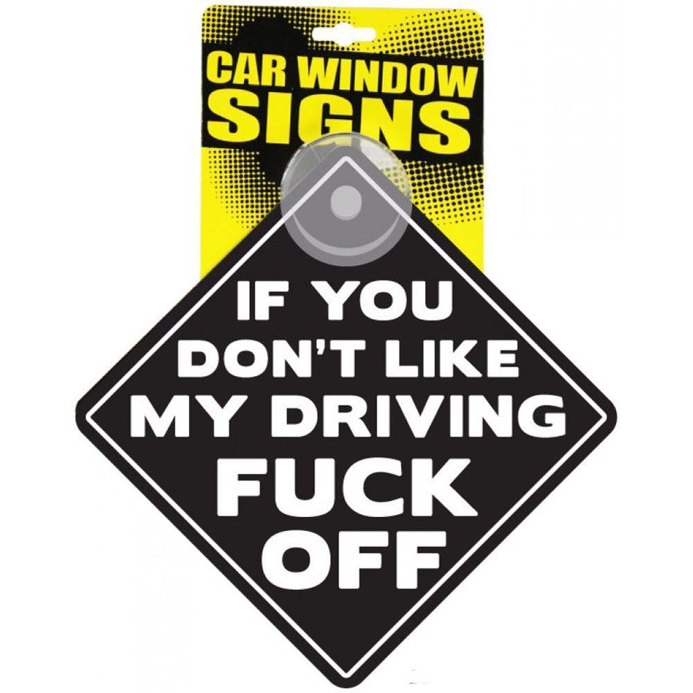 If You DonT Like My Driving Fuck Off Car Window Signs - View #2
