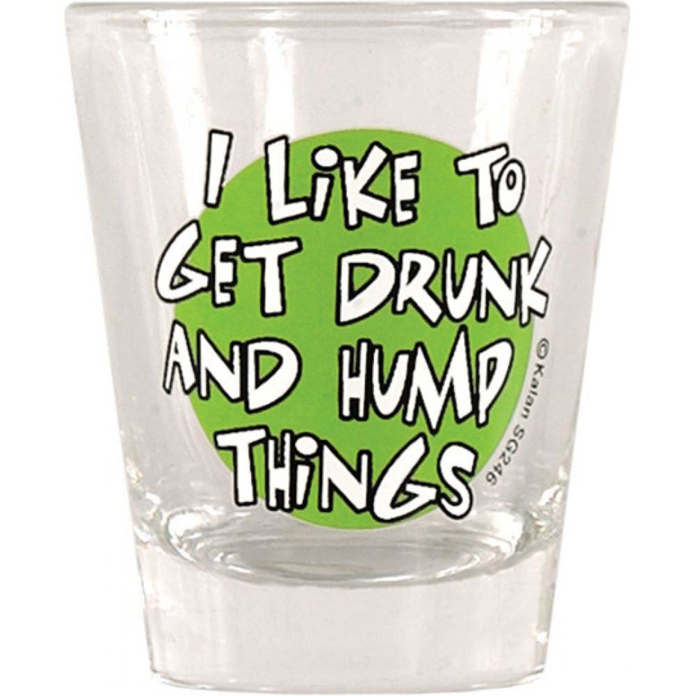 I Like to Get Drunk and Hump Things Shot Glass - View #1