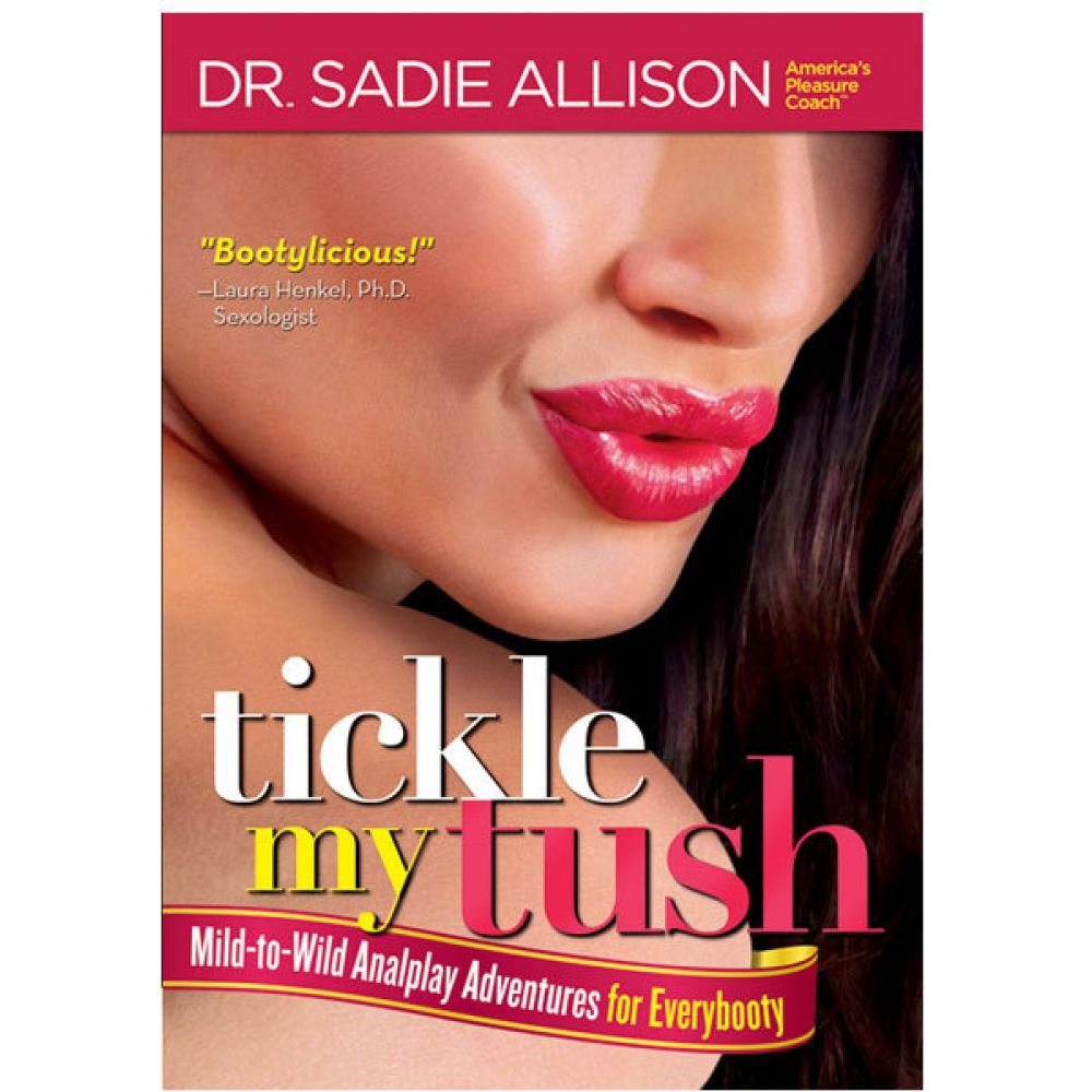 Tickle My Tush Mild to Wild Analplay Adventures for Everybooty Book by Sadie Allison - View #1