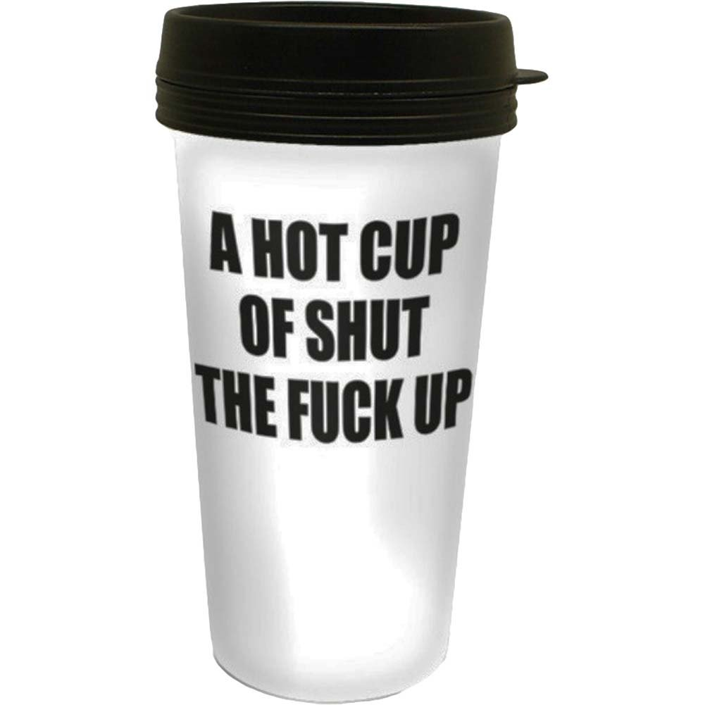 A Hot Cup Of Shut The Fuck Up Travel Mug - View #1